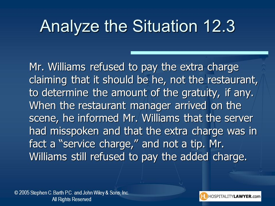 © 2005 Stephen C. Barth P.C. and John Wiley & Sons, Inc. All Rights Reserved Analyze the Situation 12.3 Mr. Williams refused to pay the extra charge c