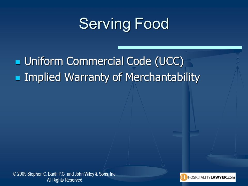 © 2005 Stephen C. Barth P.C. and John Wiley & Sons, Inc. All Rights Reserved Serving Food Uniform Commercial Code (UCC) Uniform Commercial Code (UCC)