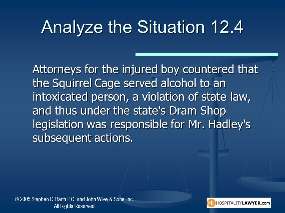 © 2005 Stephen C. Barth P.C. and John Wiley & Sons, Inc. All Rights Reserved Analyze the Situation 12.4 Attorneys for the injured boy countered that t