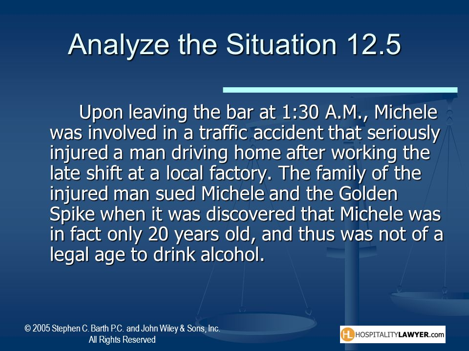 © 2005 Stephen C. Barth P.C. and John Wiley & Sons, Inc. All Rights Reserved Analyze the Situation 12.5 Upon leaving the bar at 1:30 A.M., Michele was