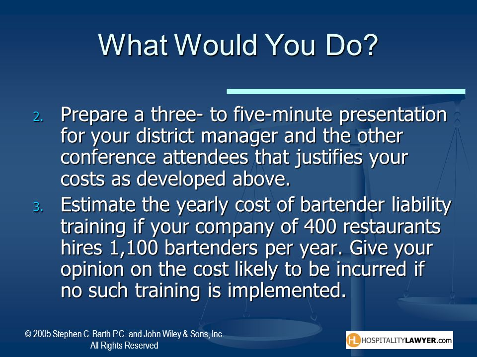© 2005 Stephen C. Barth P.C. and John Wiley & Sons, Inc. All Rights Reserved What Would You Do? 2. Prepare a three- to five-minute presentation for yo