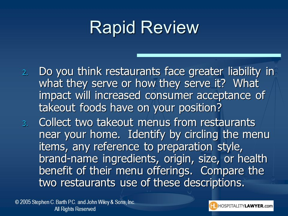© 2005 Stephen C. Barth P.C. and John Wiley & Sons, Inc. All Rights Reserved Rapid Review 2. Do you think restaurants face greater liability in what t