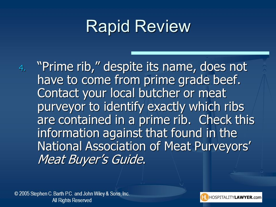 © 2005 Stephen C. Barth P.C. and John Wiley & Sons, Inc. All Rights Reserved Rapid Review 4. Prime rib, despite its name, does not have to come from p