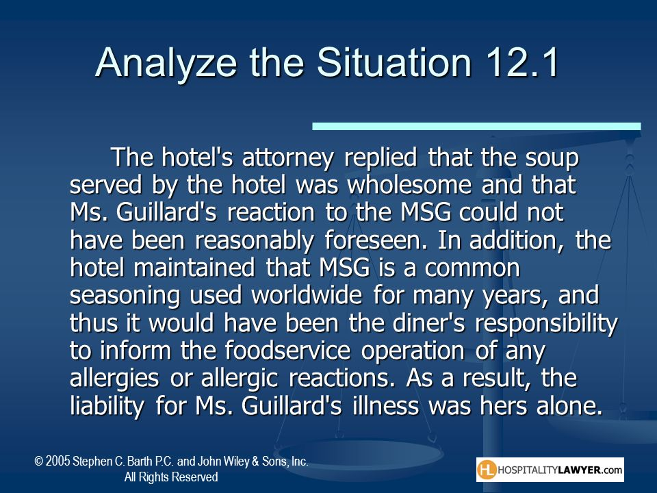 © 2005 Stephen C. Barth P.C. and John Wiley & Sons, Inc. All Rights Reserved Analyze the Situation 12.1 The hotel's attorney replied that the soup ser