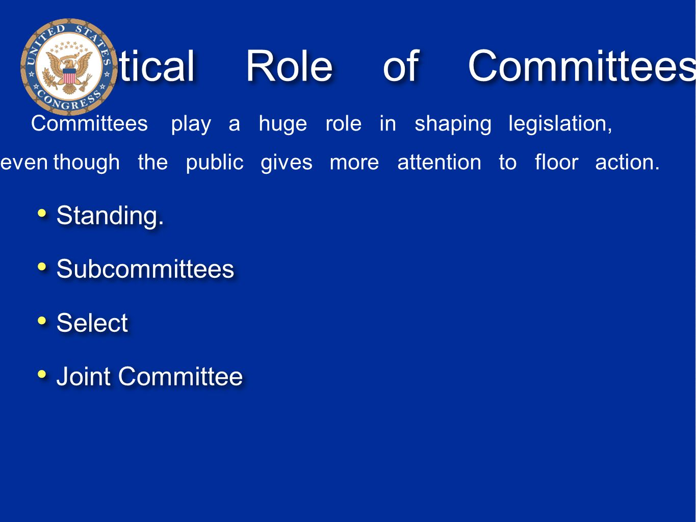 Critical Role of Committees Standing. Subcommittees Select Joint Committee Standing. Subcommittees Select Joint Committee Committees play a huge role