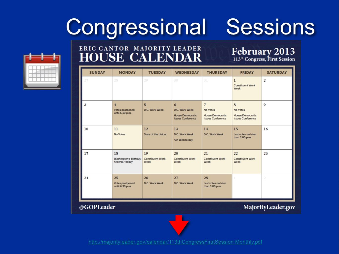 http://majorityleader.gov/calendar/113thCongressFirstSession-Monthly.pdf Congressional Sessions