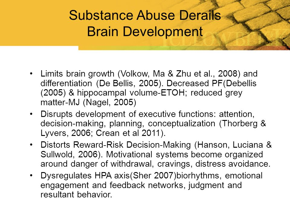 Limits brain growth (Volkow, Ma & Zhu et al., 2008) and differentiation (De Bellis, 2005). Decreased PF(Debellis (2005) & hippocampal volume-ETOH; red