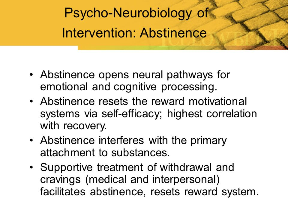 Abstinence opens neural pathways for emotional and cognitive processing. Abstinence resets the reward motivational systems via self-efficacy; highest