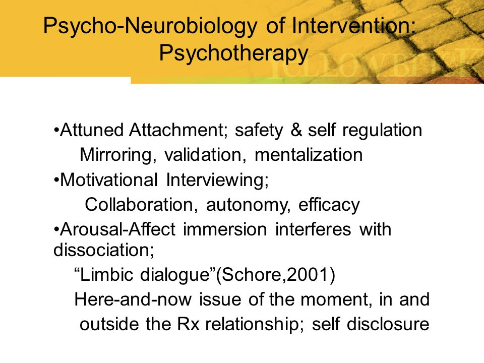 Attuned Attachment; safety & self regulation Mirroring, validation, mentalization Motivational Interviewing; Collaboration, autonomy, efficacy Arousal