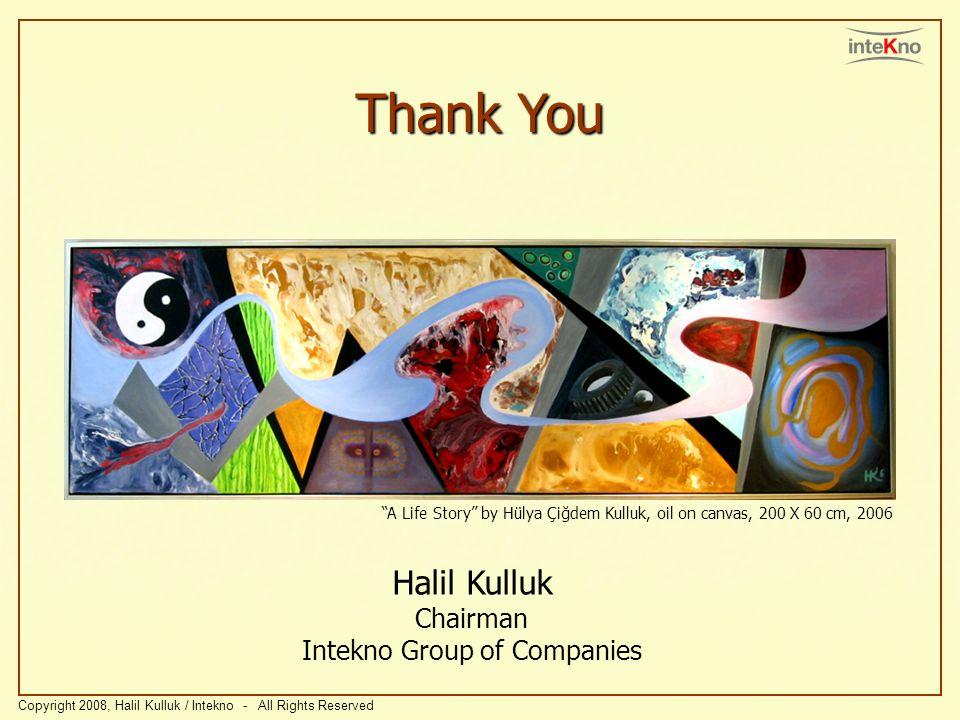Thank You Halil Kulluk Chairman Intekno Group of Companies Copyright 2008, Halil Kulluk / Intekno - All Rights Reserved A Life Story by Hülya Çiğdem K