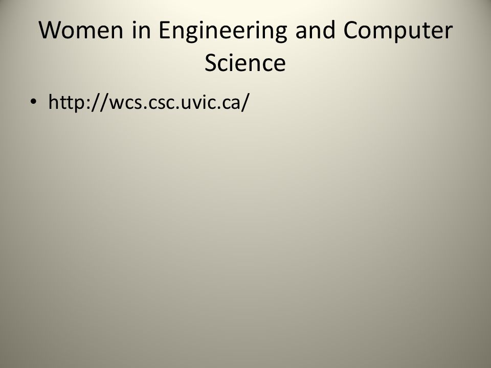 Women in Engineering and Computer Science http://wcs.csc.uvic.ca/