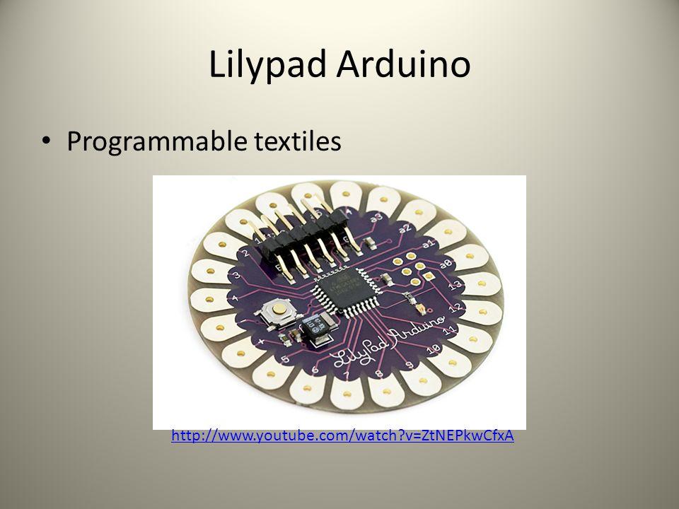 Lilypad Arduino Programmable textiles http://www.youtube.com/watch v=ZtNEPkwCfxA