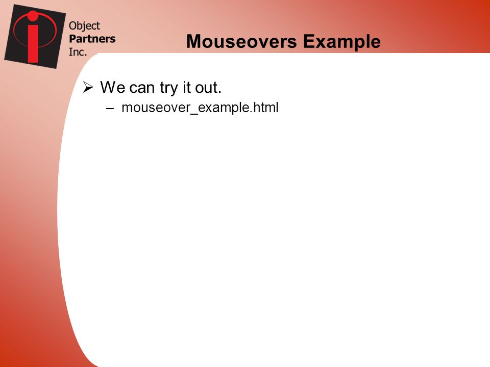 Mouseovers Example We can try it out. –mouseover_example.html