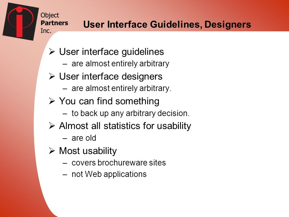 User Interface Guidelines, Designers User interface guidelines –are almost entirely arbitrary User interface designers –are almost entirely arbitrary.