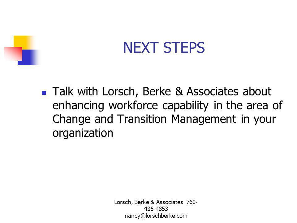 NEXT STEPS Talk with Lorsch, Berke & Associates about enhancing workforce capability in the area of Change and Transition Management in your organizat