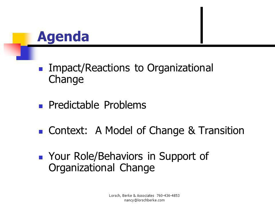 Agenda Impact/Reactions to Organizational Change Predictable Problems Context: A Model of Change & Transition Your Role/Behaviors in Support of Organi