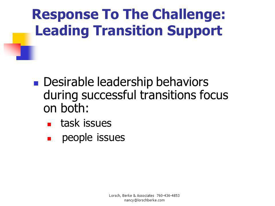 Response To The Challenge: Leading Transition Support Desirable leadership behaviors during successful transitions focus on both: task issues people i