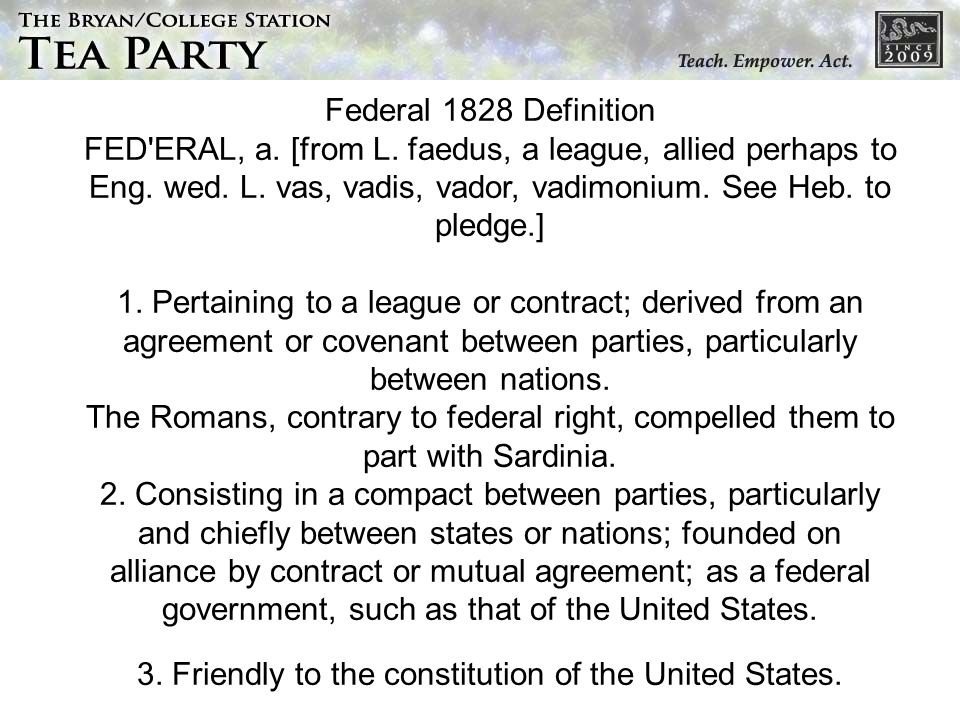 Federal 1828 Definition FED ERAL, a.[from L. faedus, a league, allied perhaps to Eng.