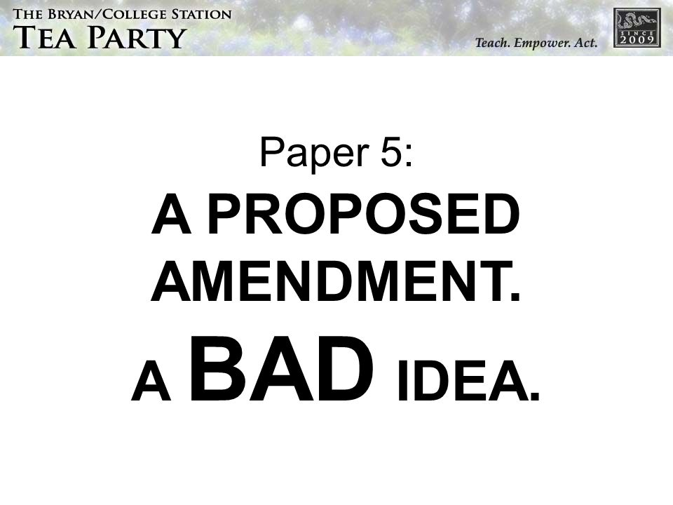 Paper 5: A PROPOSED AMENDMENT. A BAD IDEA.