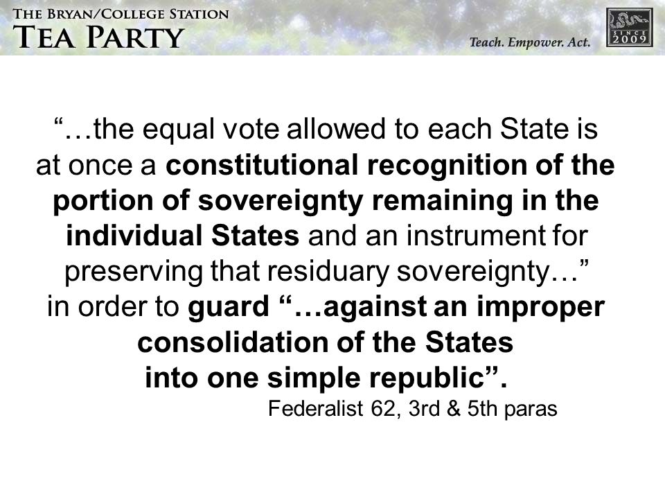…the equal vote allowed to each State is at once a constitutional recognition of the portion of sovereignty remaining in the individual States and an instrument for preserving that residuary sovereignty… in order to guard …against an improper consolidation of the States into one simple republic.