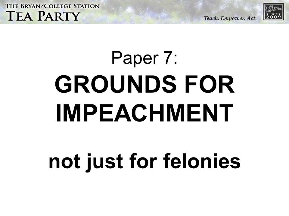Paper 7: GROUNDS FOR IMPEACHMENT not just for felonies