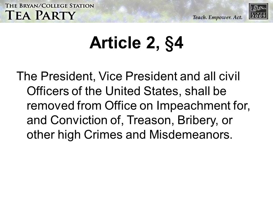 Article 2, §4 The President, Vice President and all civil Officers of the United States, shall be removed from Office on Impeachment for, and Conviction of, Treason, Bribery, or other high Crimes and Misdemeanors.