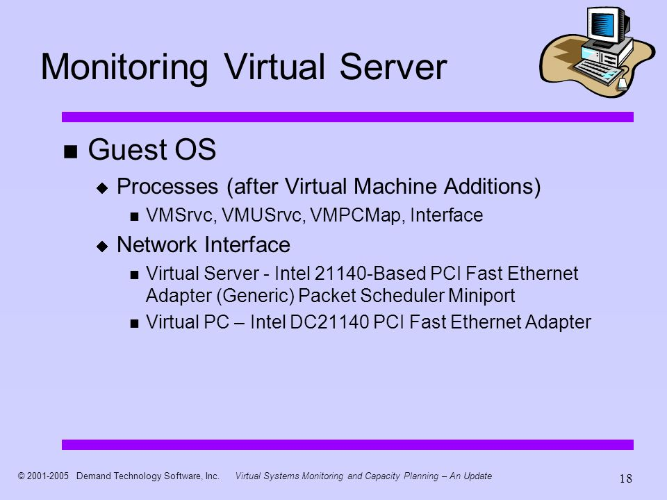 © 2001-2005 Demand Technology Software, Inc.Virtual Systems Monitoring and Capacity Planning – An Update 18 Monitoring Virtual Server Guest OS Process