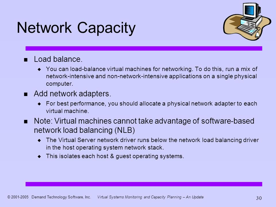 © 2001-2005 Demand Technology Software, Inc.Virtual Systems Monitoring and Capacity Planning – An Update 30 Network Capacity Load balance.