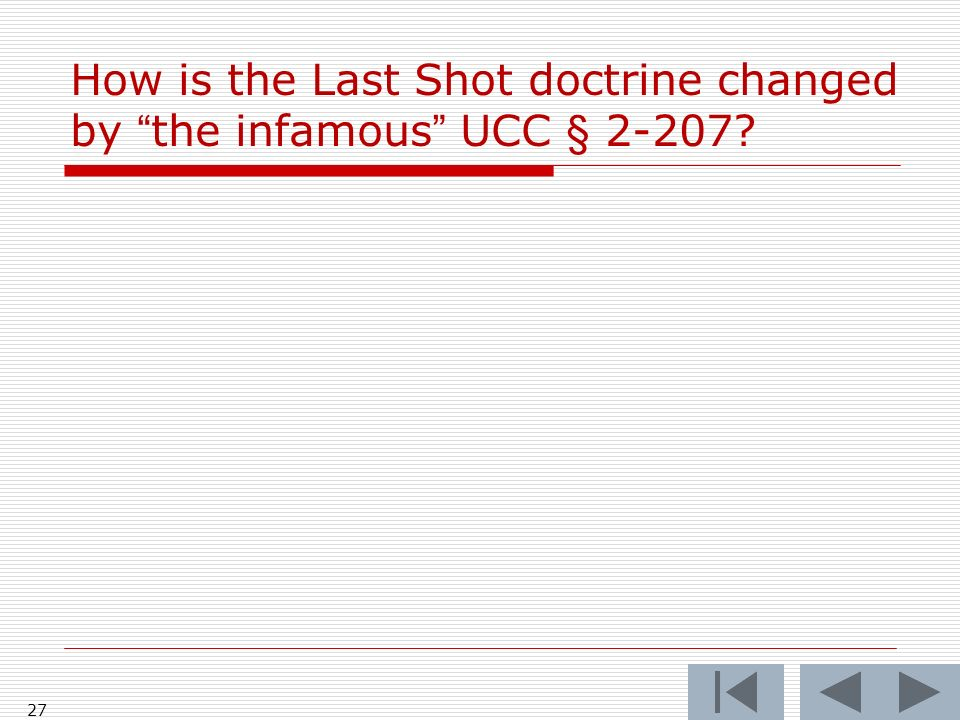 How is the Last Shot doctrine changed by the infamous UCC § 2-207? 27