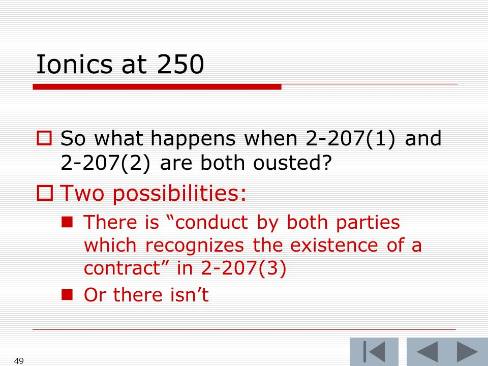 Ionics at 250 49 So what happens when 2-207(1) and 2-207(2) are both ousted? Two possibilities: There is conduct by both parties which recognizes the