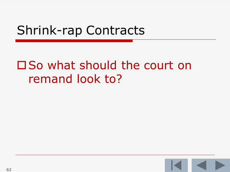 Shrink-rap Contracts So what should the court on remand look to? 63