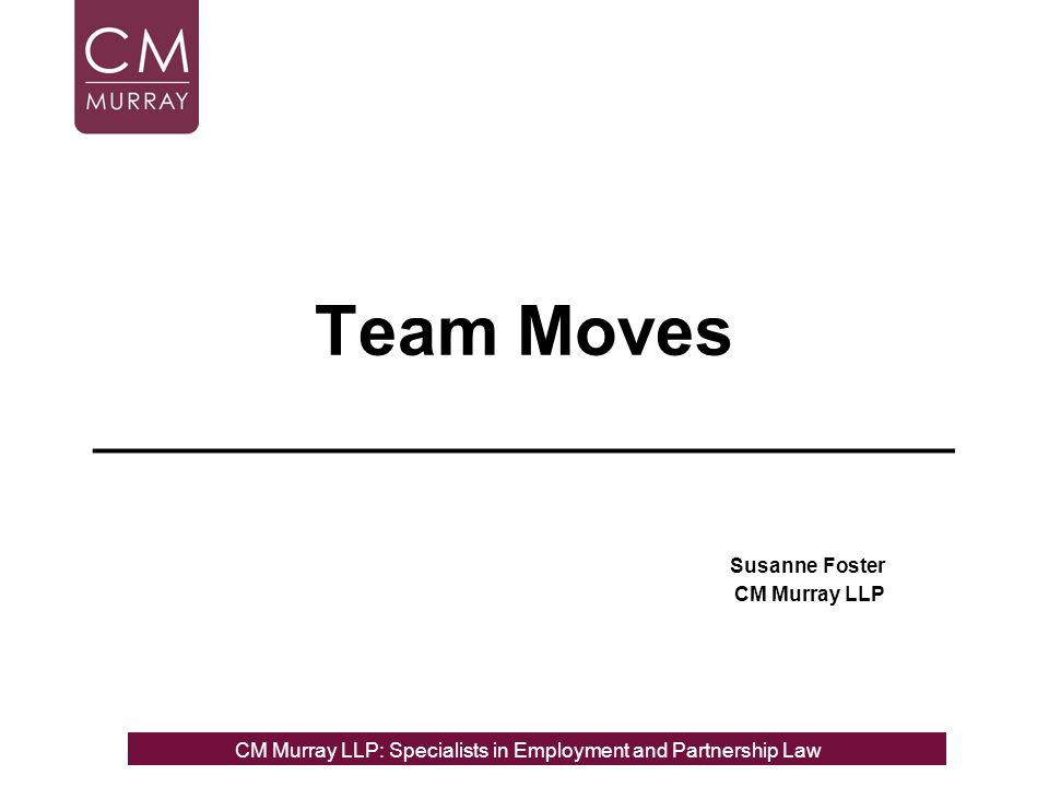 Team Moves ______________________ Susanne Foster CM Murray LLP CM Murray LLP: Specialists in Employment, Partnership and Business Immigration LawCM Murray LLP: Specialists in Employment and Partnership Law