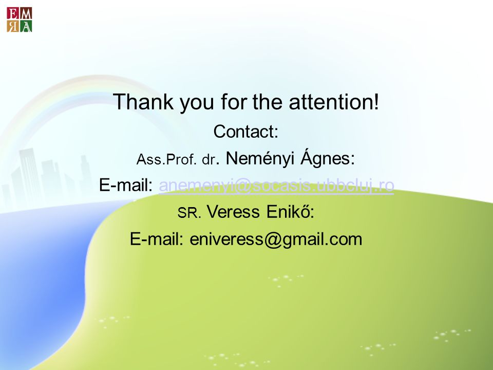 Thank you for the attention! Contact: Ass.Prof. dr. Neményi Ágnes: E-mail: anemenyi@socasis.ubbcluj.roanemenyi@socasis.ubbcluj.ro SR. Veress Enikő: E-