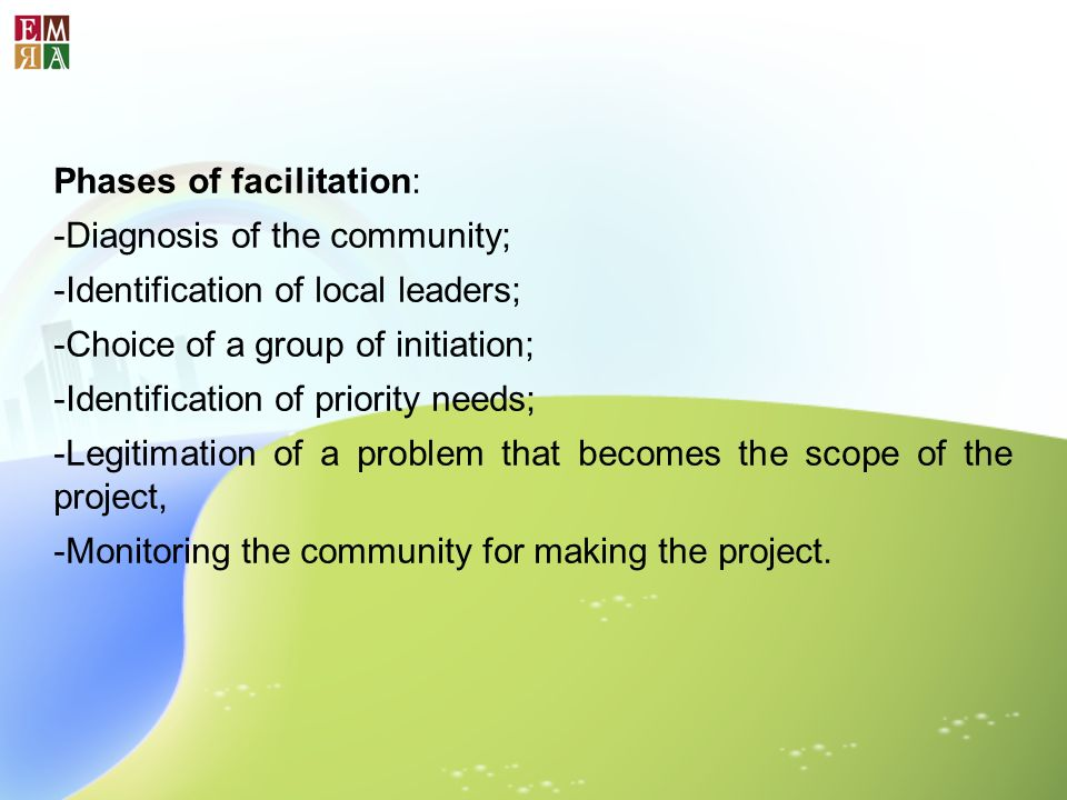 Phases of facilitation: -Diagnosis of the community; -Identification of local leaders; -Choice of a group of initiation; -Identification of priority n