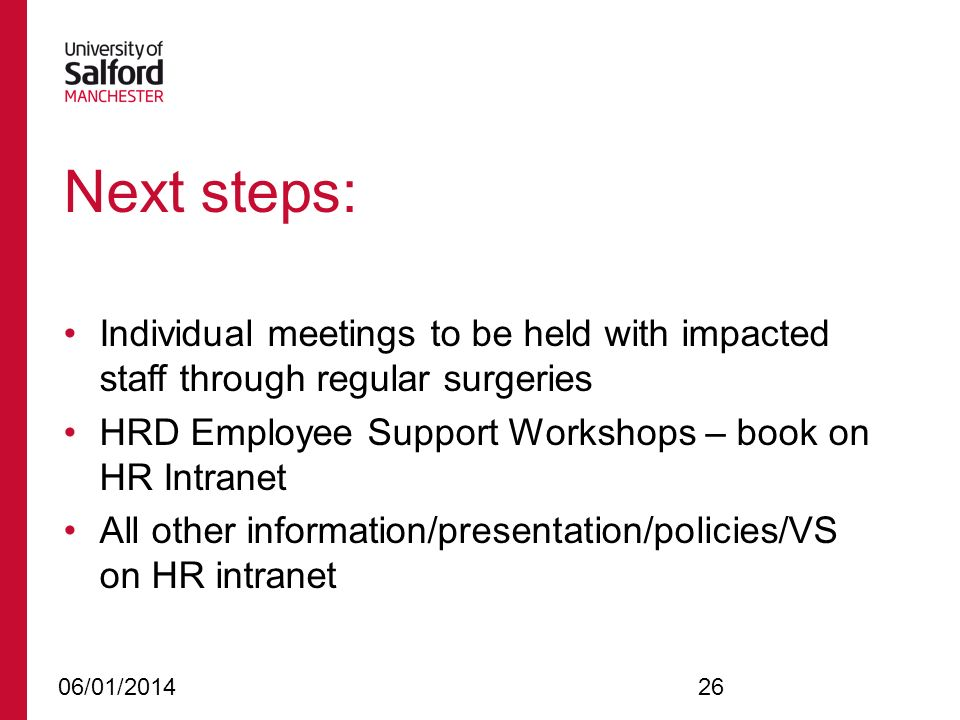 Individual meetings to be held with impacted staff through regular surgeries HRD Employee Support Workshops – book on HR Intranet All other informatio