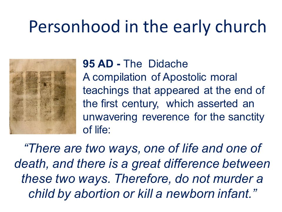 Personhood in the early church 95 AD - The Didache A compilation of Apostolic moral teachings that appeared at the end of the first century, which ass