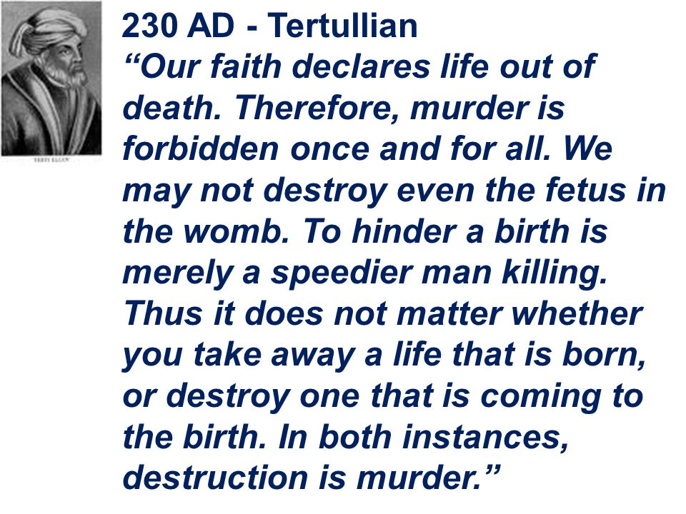 230 AD - Tertullian Our faith declares life out of death.
