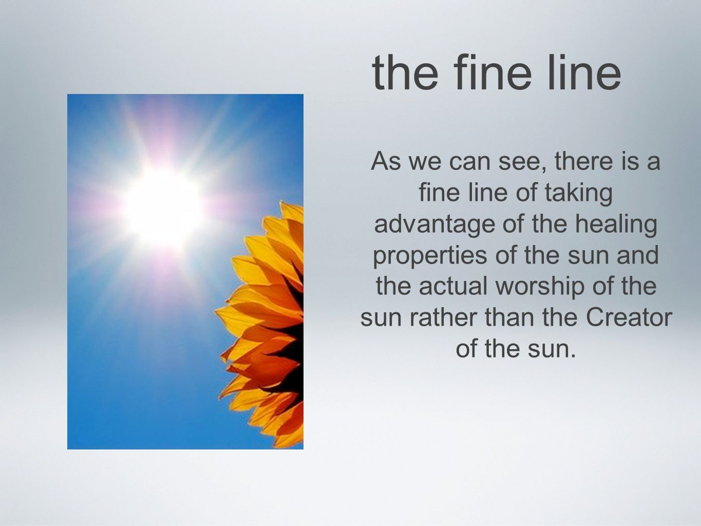 the fine line As we can see, there is a fine line of taking advantage of the healing properties of the sun and the actual worship of the sun rather than the Creator of the sun.