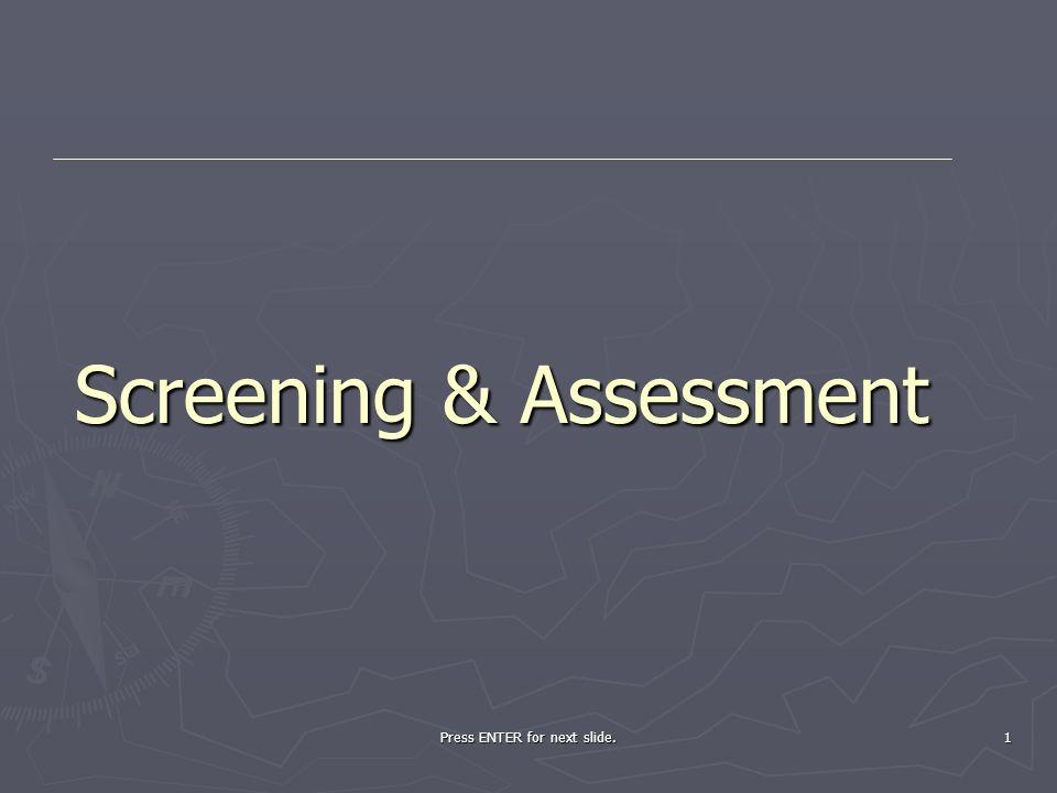 Press ENTER for next slide. 1 Screening & Assessment