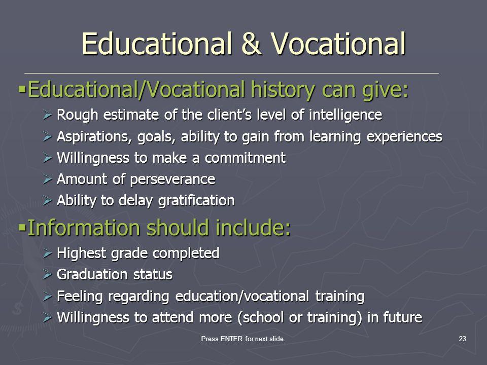 Press ENTER for next slide.23 Educational & Vocational Educational/Vocational history can give: Educational/Vocational history can give: Rough estimat