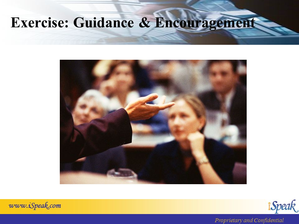 www.iSpeak.com Proprietary and Confidential Exercise: Guidance & Encouragement
