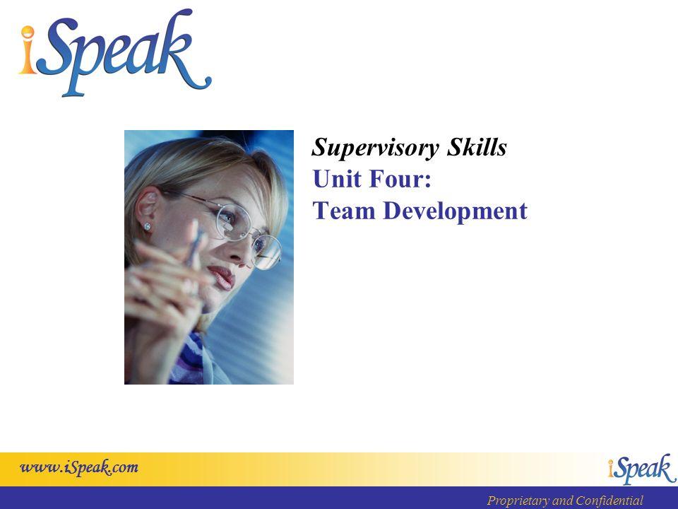 www.iSpeak.com Proprietary and Confidential Supervisory Skills Unit Four: Team Development