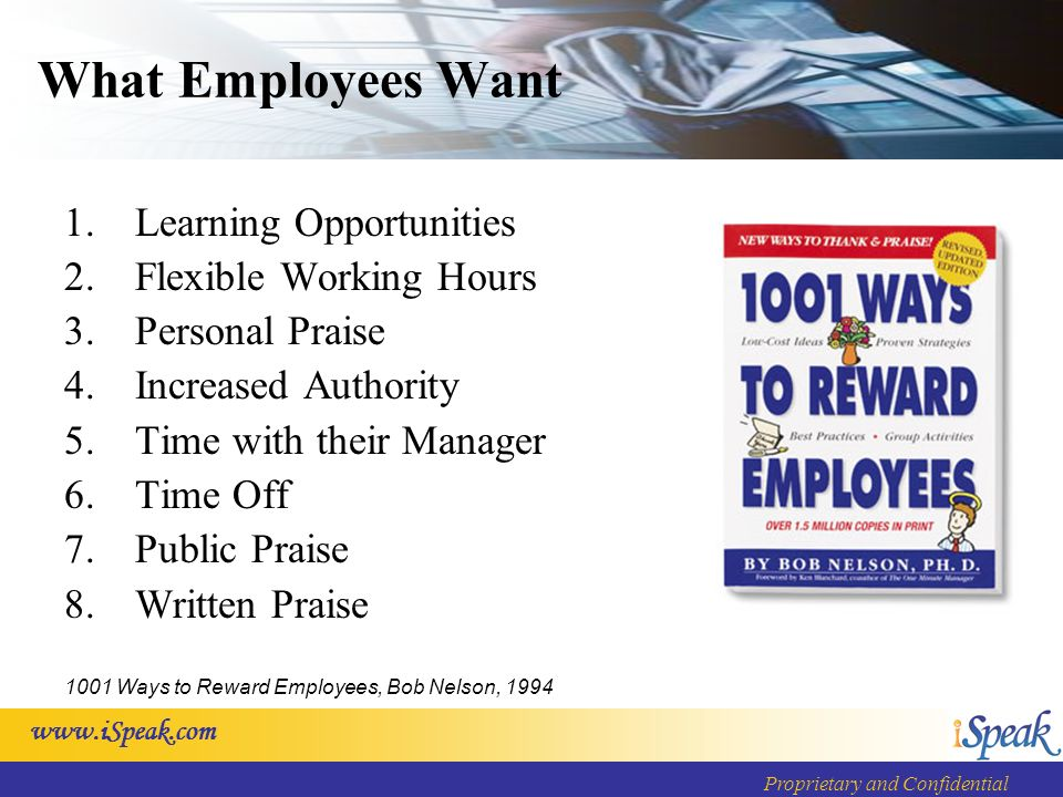 www.iSpeak.com Proprietary and Confidential What Employees Want 1.Learning Opportunities 2.Flexible Working Hours 3.Personal Praise 4.Increased Author