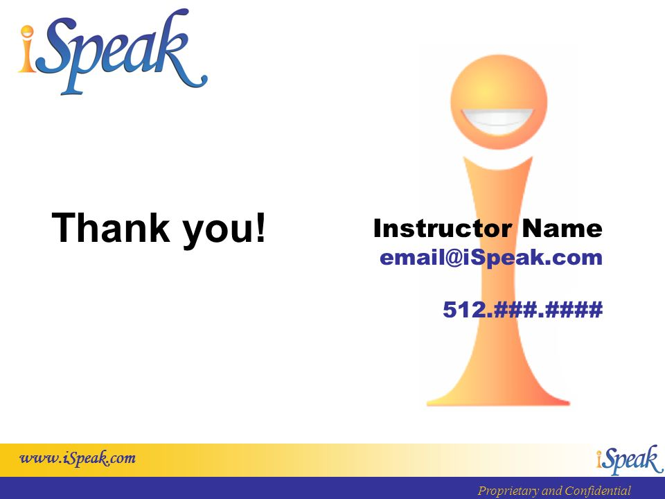 Proprietary and Confidential Instructor Name 512.###.#### Thank you!