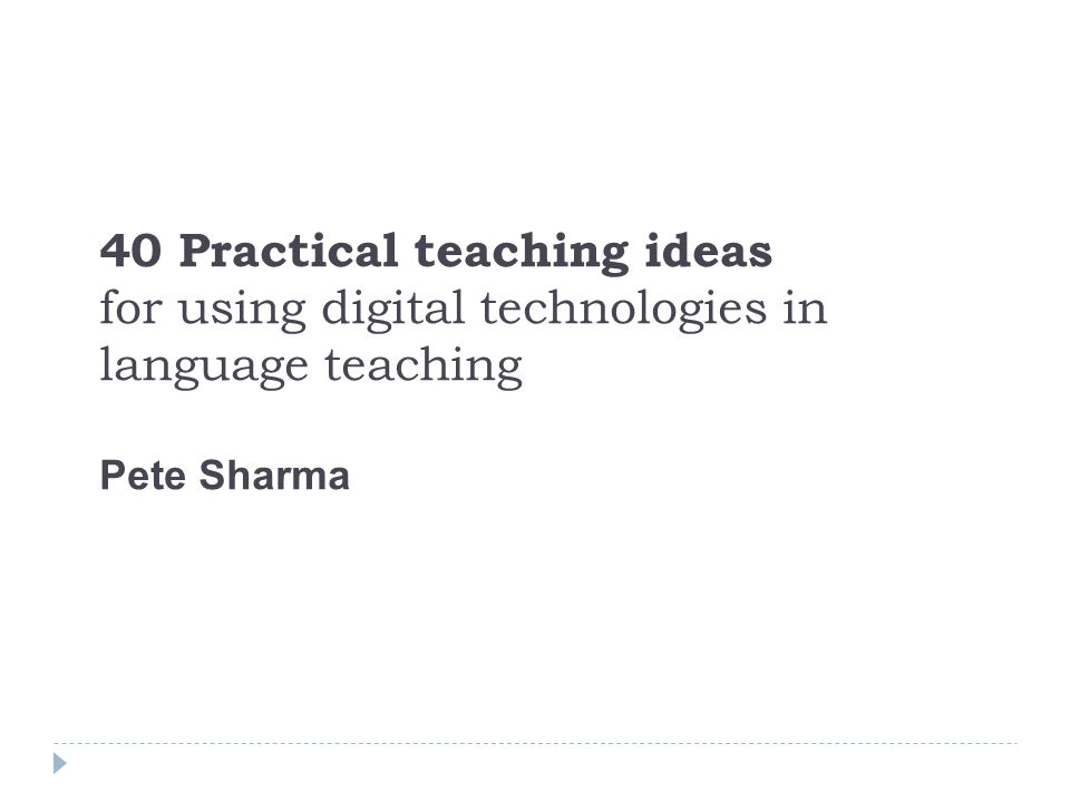 40 Practical teaching ideas for using digital technologies in language teaching Pete Sharma