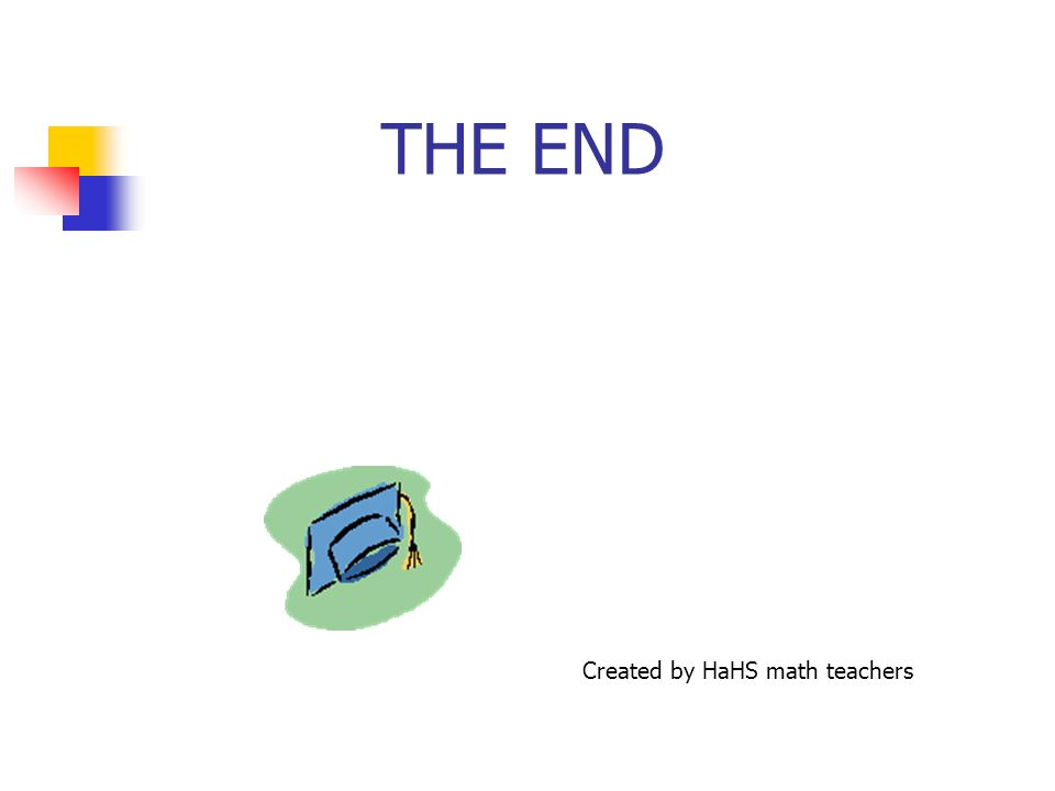 THE END Created by HaHS math teachers