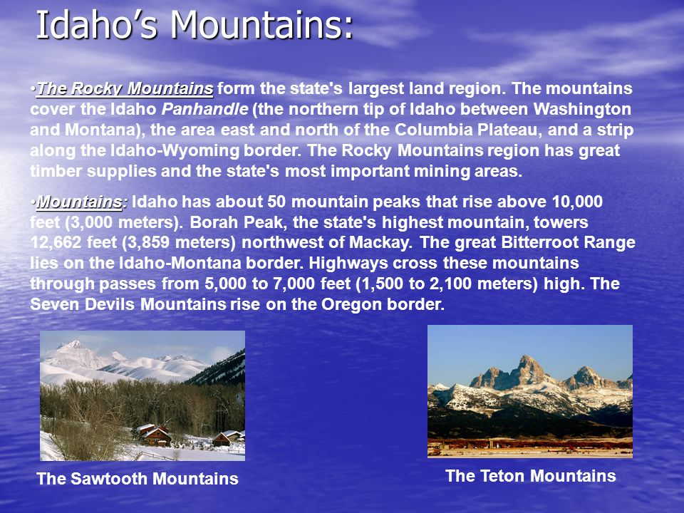 Idahos Mountains: The Rocky MountainsThe Rocky Mountains form the state s largest land region.