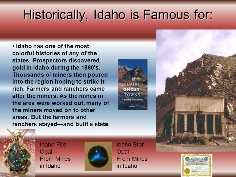 Historically, Idaho is Famous for: Idaho has one of the most colorful histories of any of the states.