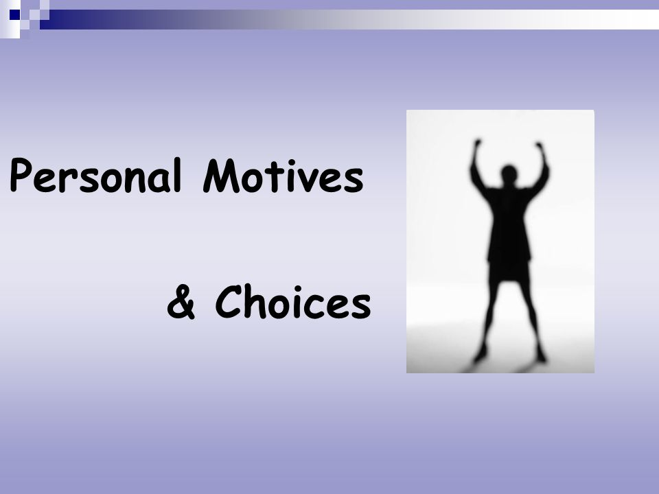 & Choices Personal Motives