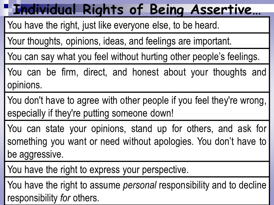 Individual Rights of Being Assertive… You have the right, just like everyone else, to be heard. Your thoughts, opinions, ideas, and feelings are impor